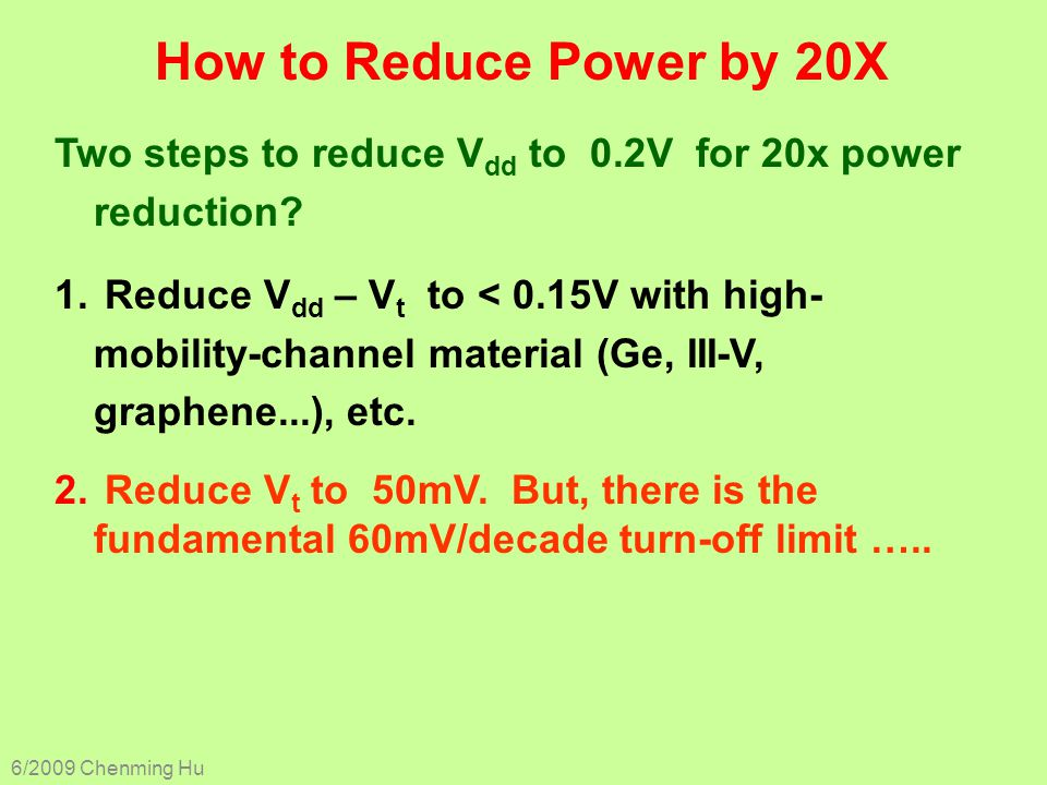How to Reduce Power by 20X Two steps to reduce Vdd to 0.2V for 20x power reduction
