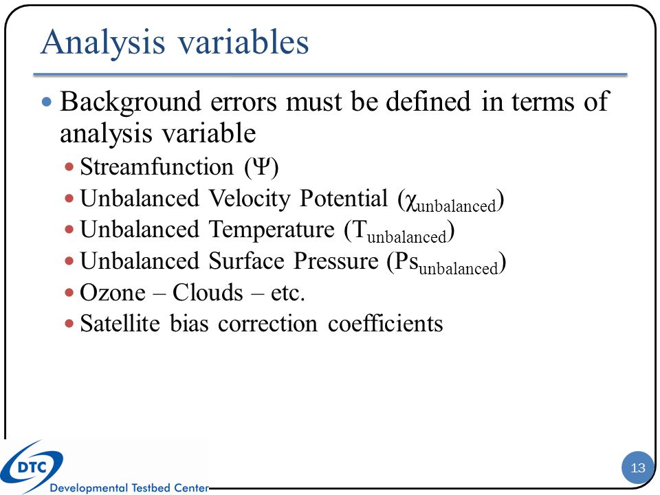 Analysis variables Background errors must be defined in terms of analysis variable. Streamfunction (Ψ)