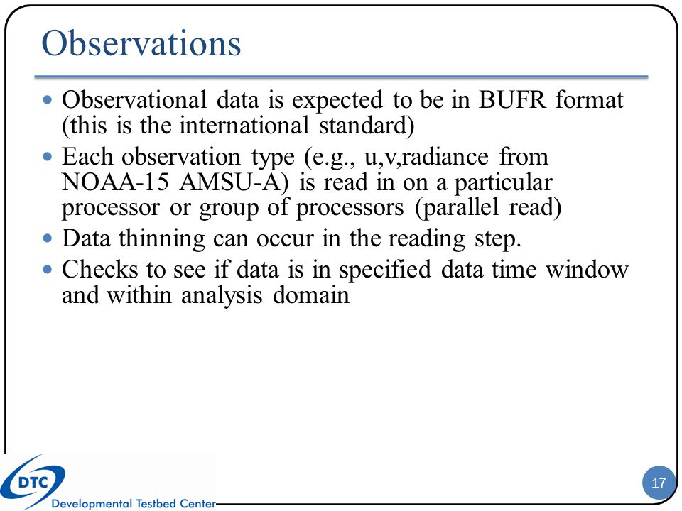 Observations Observational data is expected to be in BUFR format (this is the international standard)