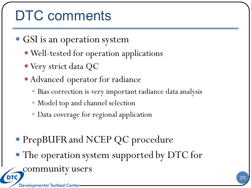 DTC comments GSI is an operation system PrepBUFR and NCEP QC procedure