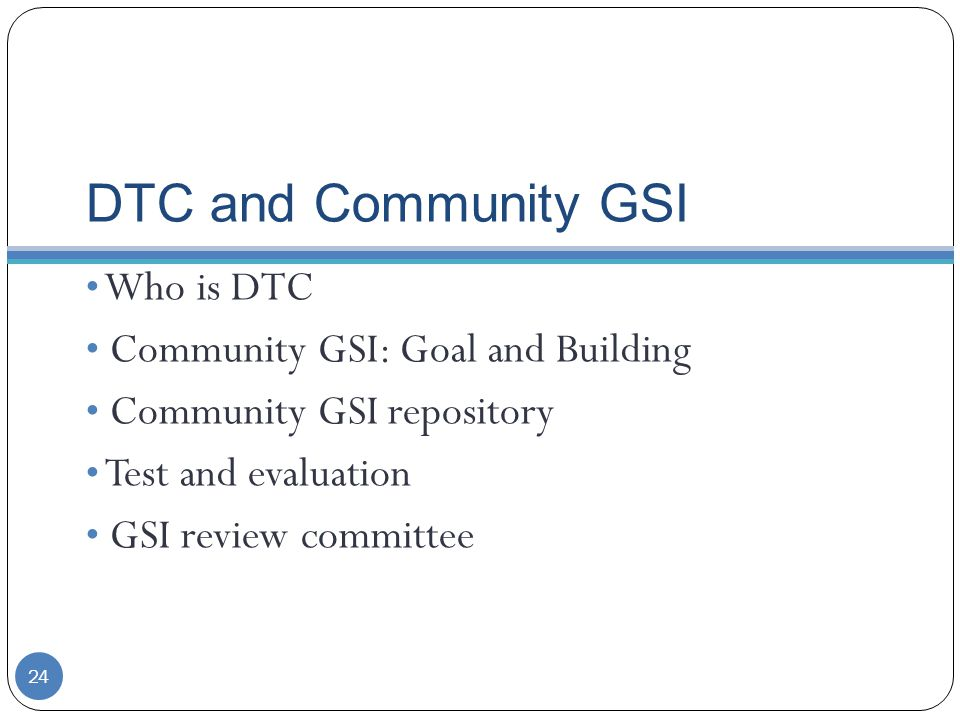 DTC and Community GSI Who is DTC Community GSI: Goal and Building