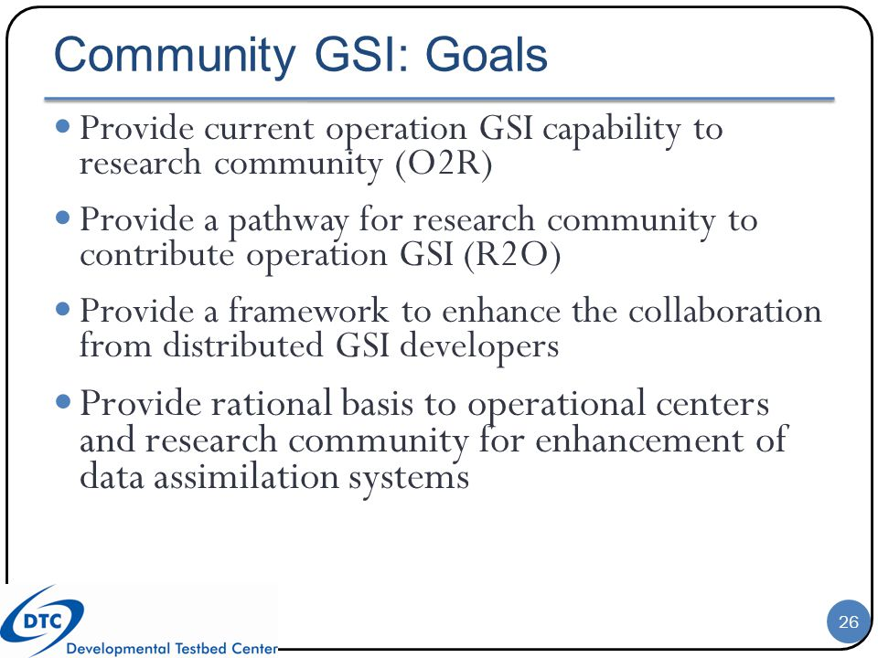 Community GSI: Goals Provide current operation GSI capability to research community (O2R)