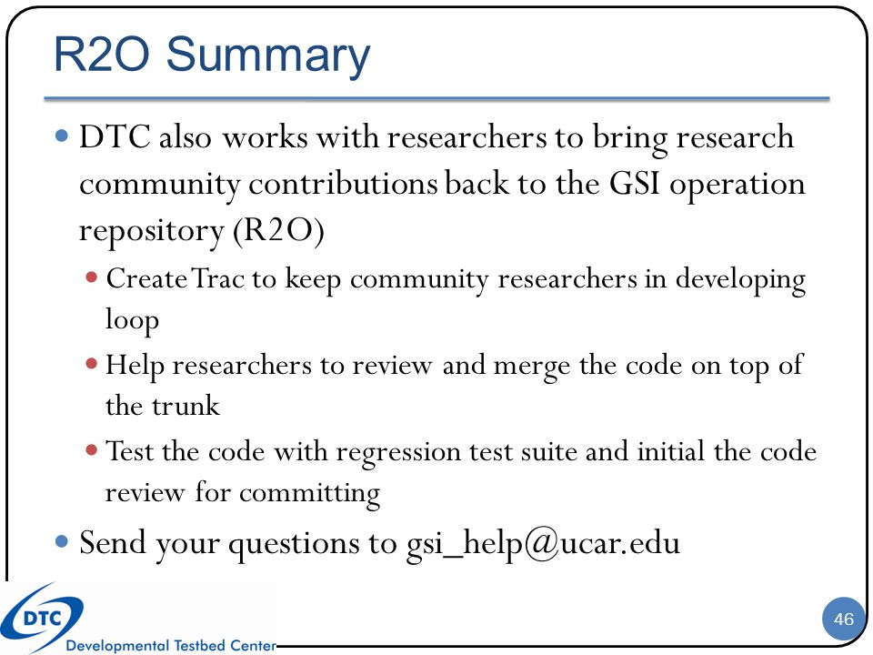 R2O Summary DTC also works with researchers to bring research community contributions back to the GSI operation repository (R2O)