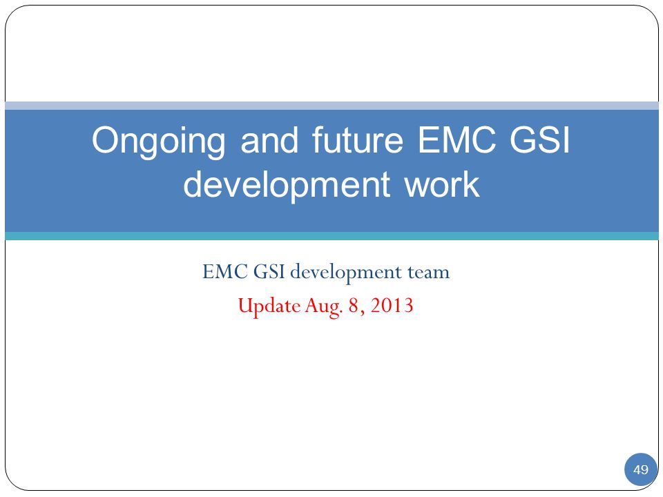 Ongoing and future EMC GSI development work
