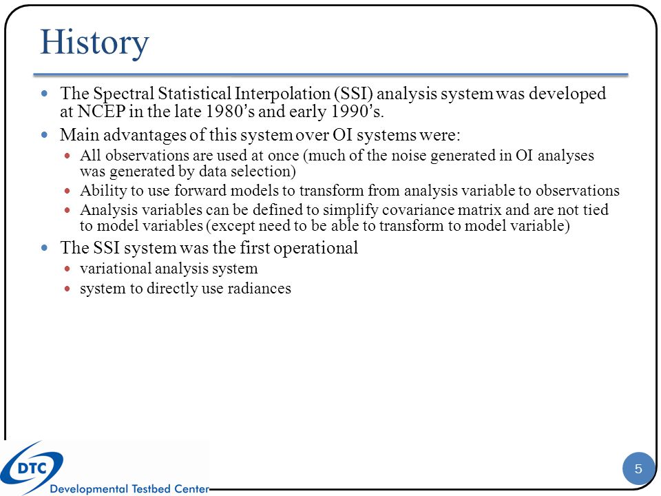 History The Spectral Statistical Interpolation (SSI) analysis system was developed at NCEP in the late 1980's and early 1990's.
