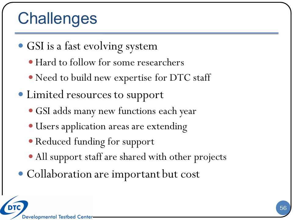 Challenges GSI is a fast evolving system Limited resources to support