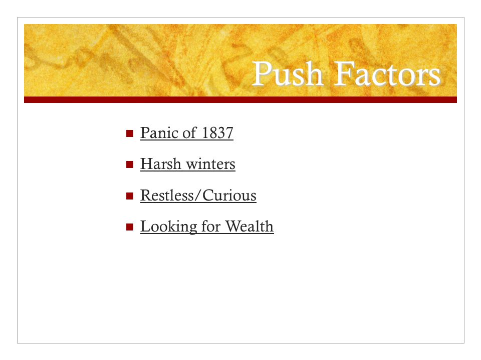 Push Factors Panic of 1837 Harsh winters Restless/Curious