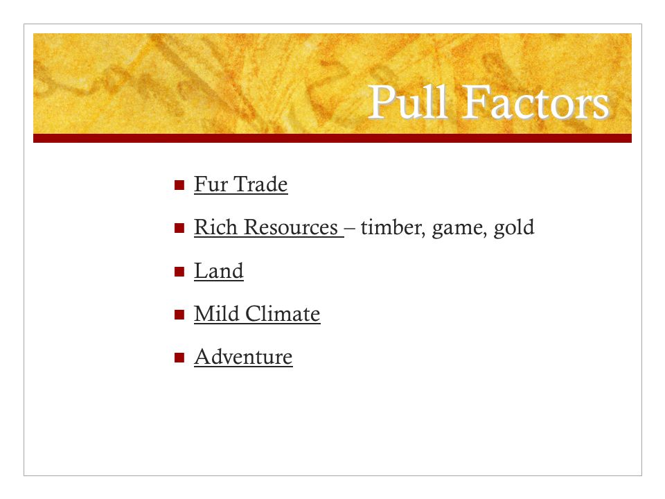 Pull Factors Fur Trade Rich Resources – timber, game, gold Land