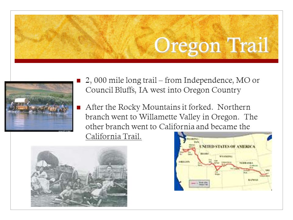 Oregon Trail 2, 000 mile long trail – from Independence, MO or Council Bluffs, IA west into Oregon Country.