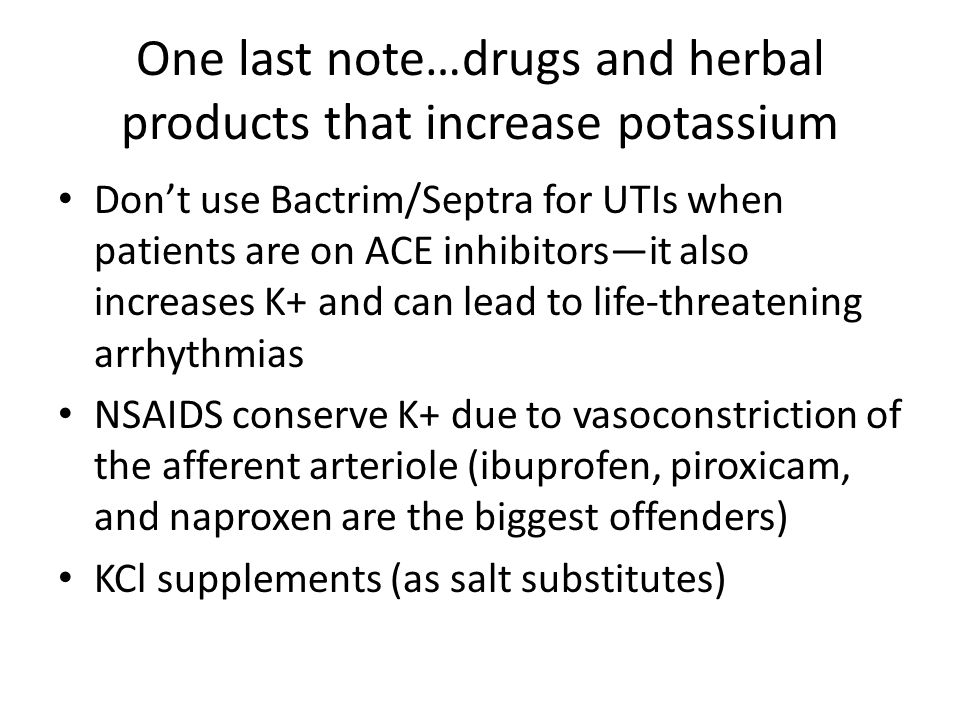 One last note…drugs and herbal products that increase potassium