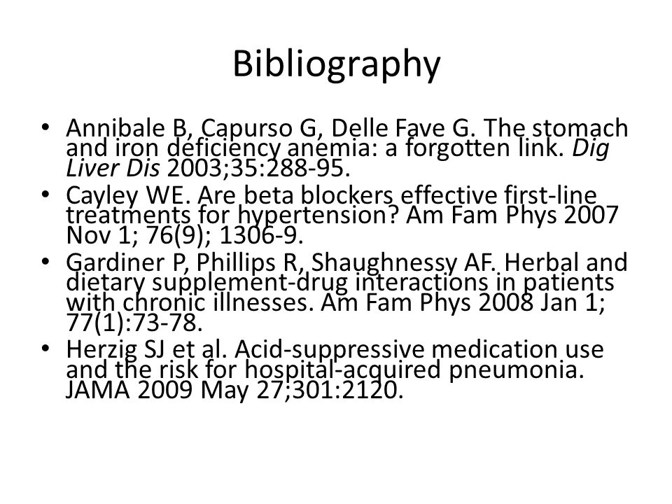 Bibliography Annibale B, Capurso G, Delle Fave G. The stomach and iron deficiency anemia: a forgotten link. Dig Liver Dis 2003;35:288-95.