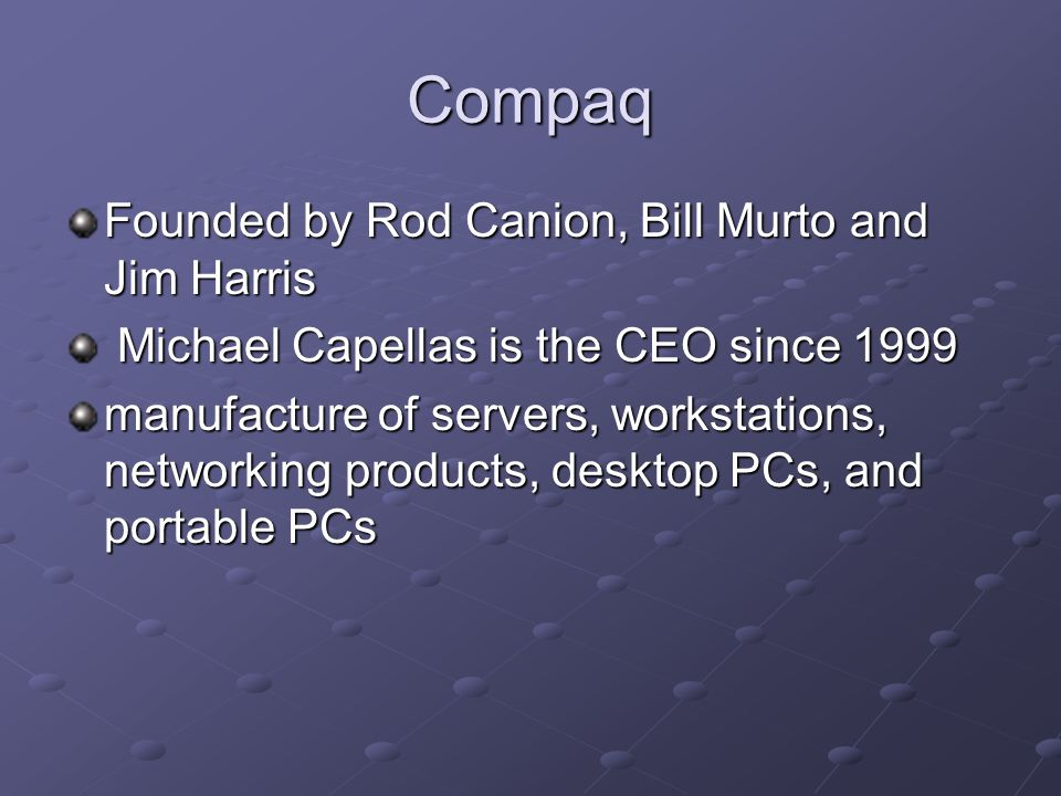 Compaq Founded by Rod Canion, Bill Murto and Jim Harris