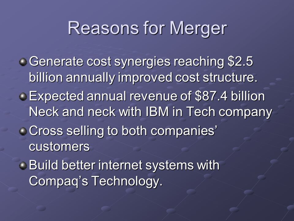 Reasons for Merger Generate cost synergies reaching $2.5 billion annually improved cost structure.