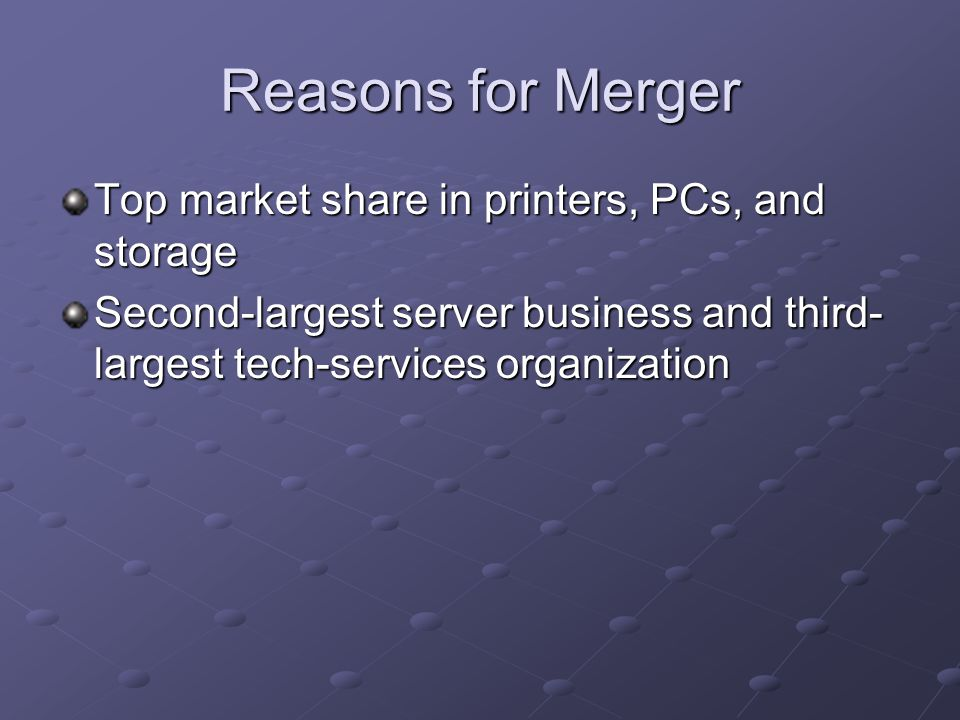 Reasons for Merger Top market share in printers, PCs, and storage