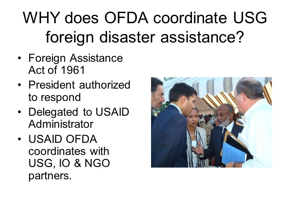 WHY does OFDA coordinate USG foreign disaster assistance