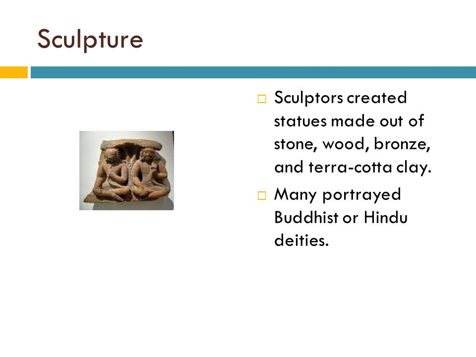 Sculpture Sculptors created statues made out of stone, wood, bronze, and terra-cotta clay.