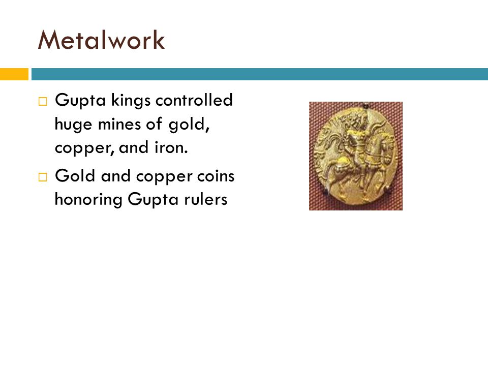 Metalwork Gupta kings controlled huge mines of gold, copper, and iron.