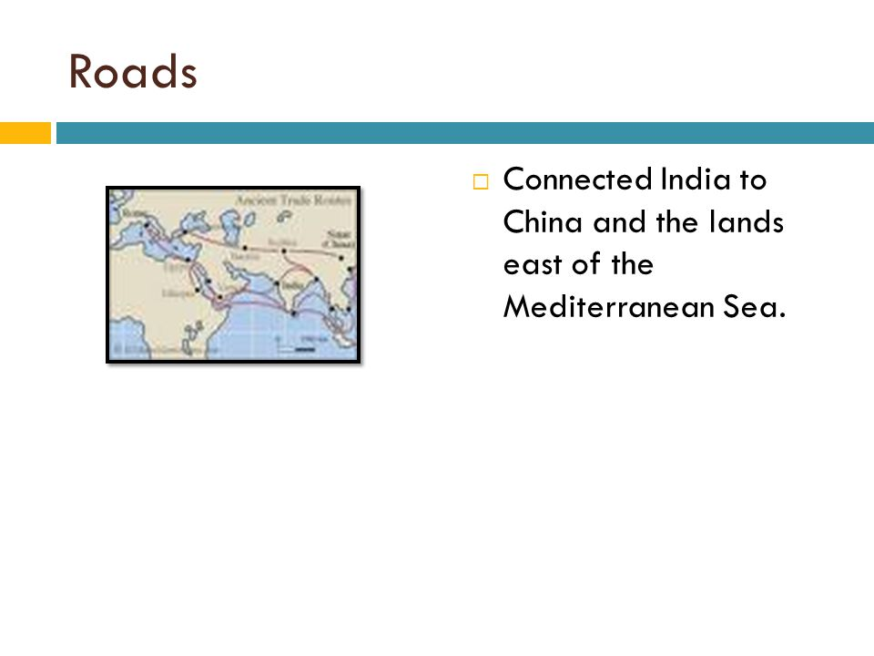 Roads Connected India to China and the lands east of the Mediterranean Sea.