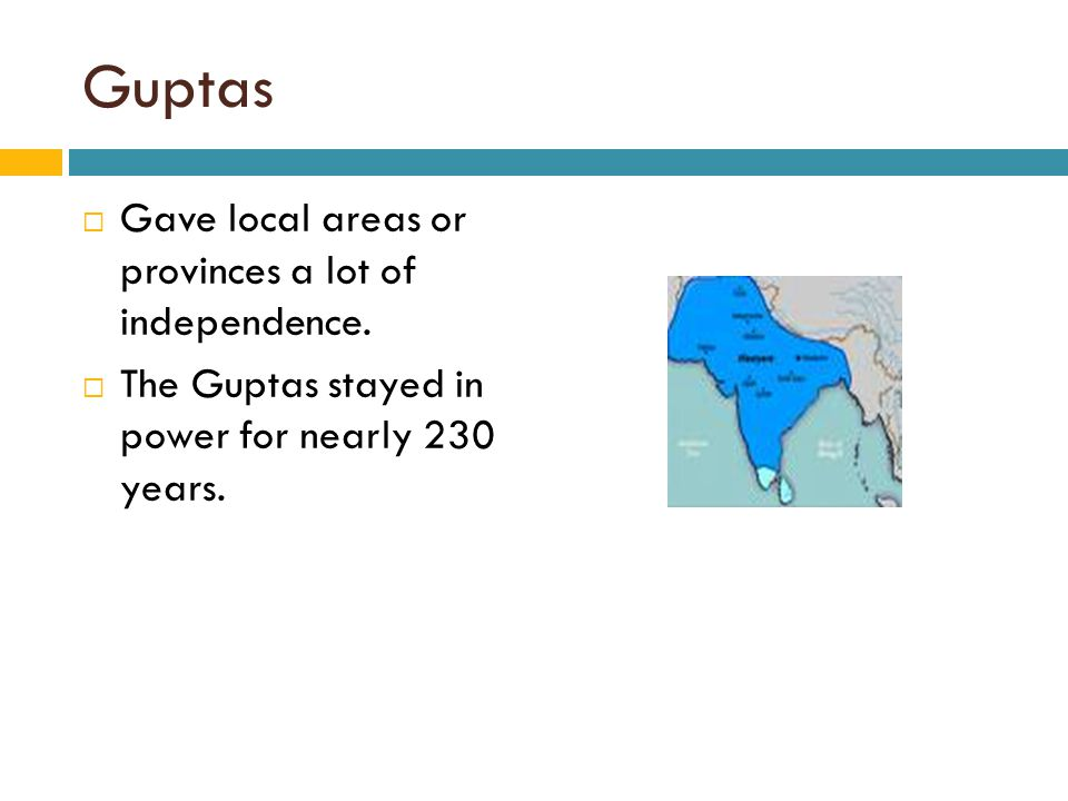 Guptas Gave local areas or provinces a lot of independence.