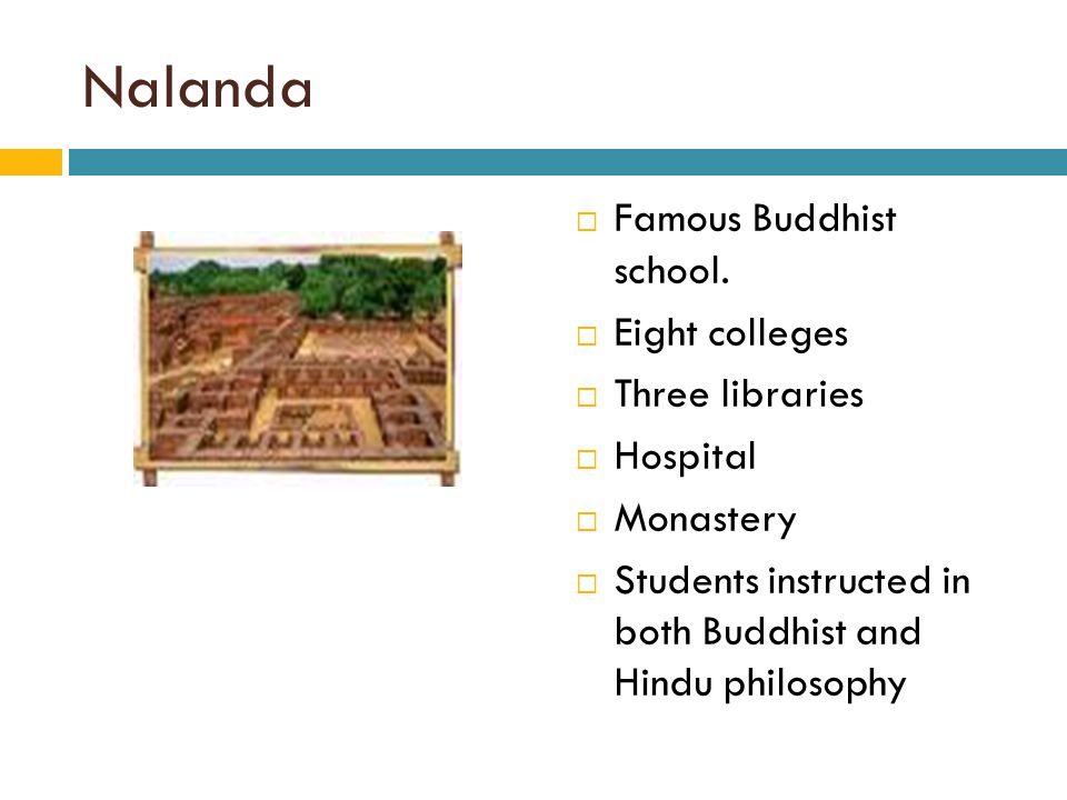 Nalanda Famous Buddhist school. Eight colleges Three libraries
