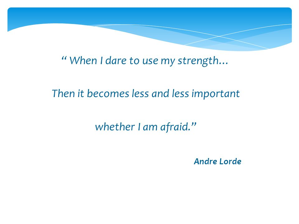 When I dare to use my strength…