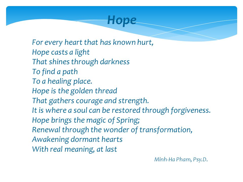 Hope For every heart that has known hurt, Hope casts a light. That shines through darkness. To find a path.