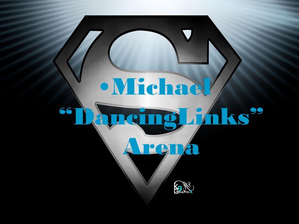 Michael DancingLinks Arena