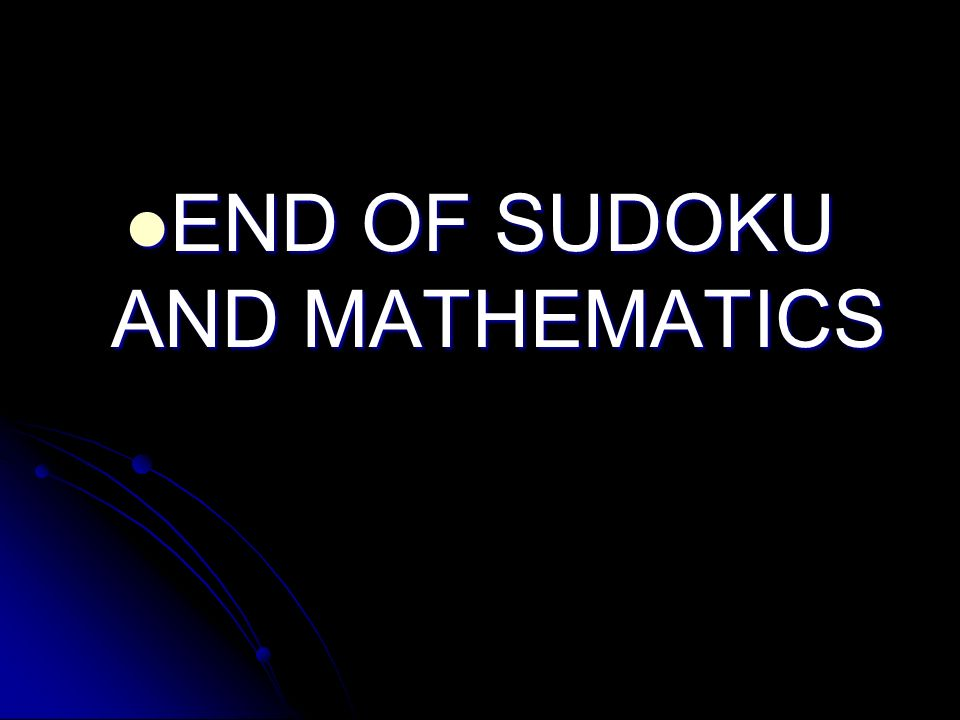 END OF SUDOKU AND MATHEMATICS