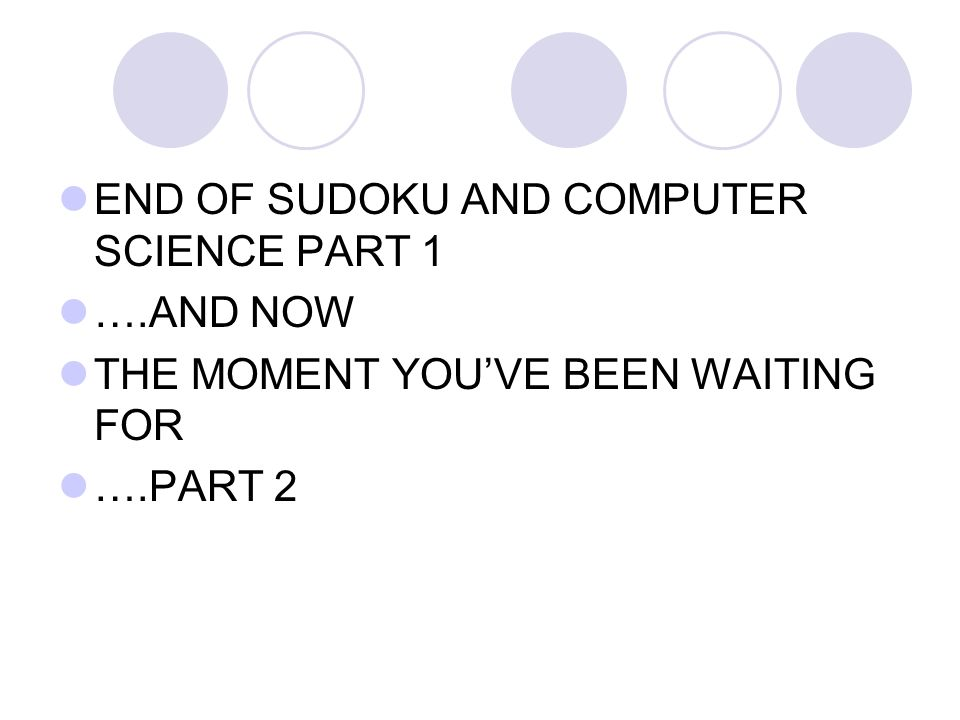 END OF SUDOKU AND COMPUTER SCIENCE PART 1