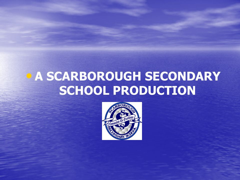 A SCARBOROUGH SECONDARY SCHOOL PRODUCTION