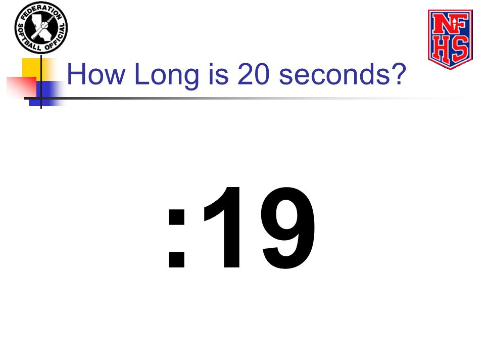How Long is 20 seconds :19
