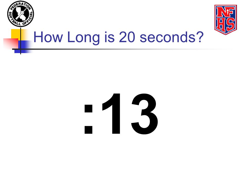 How Long is 20 seconds :13