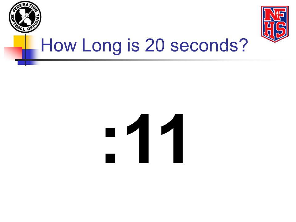 How Long is 20 seconds :11