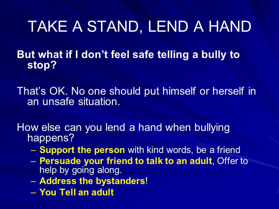 TAKE A STAND, LEND A HAND But what if I don't feel safe telling a bully to stop