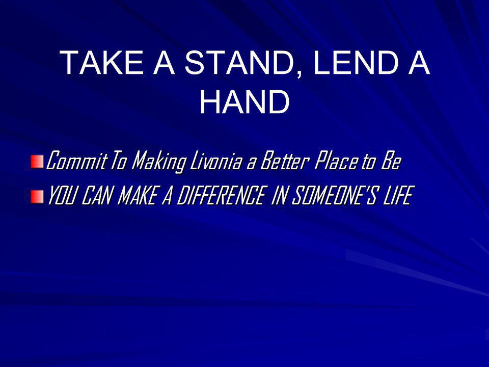 TAKE A STAND, LEND A HAND Commit To Making Livonia a Better Place to Be.