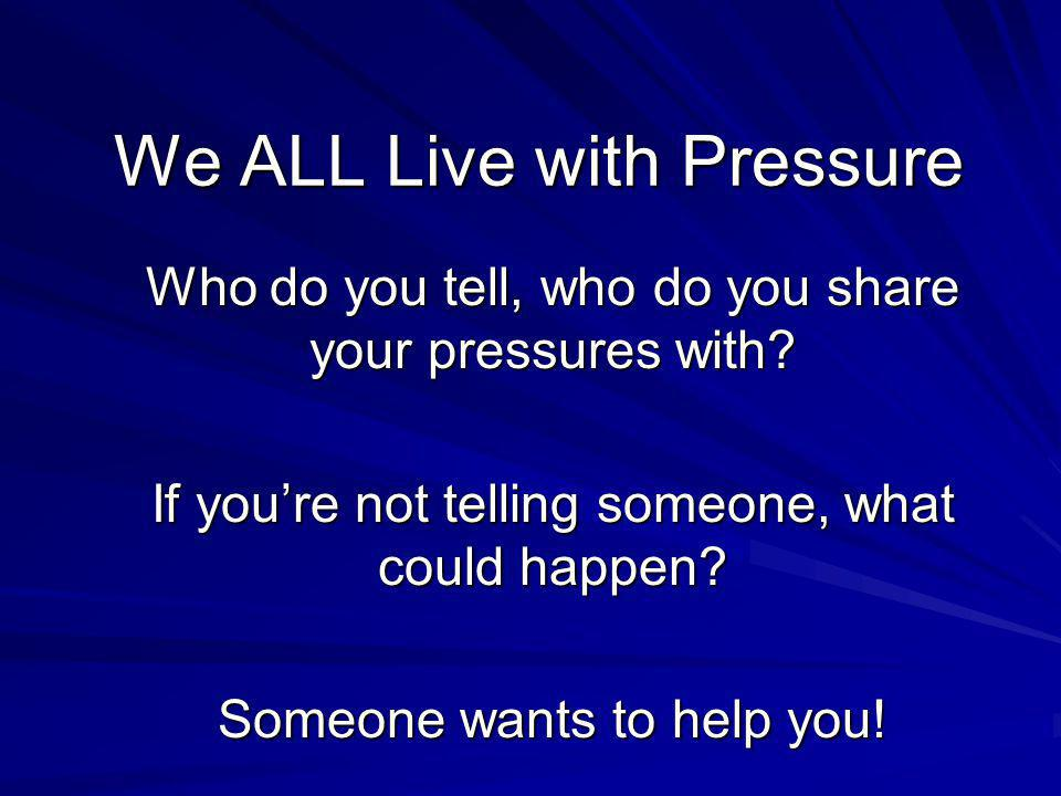 We ALL Live with Pressure