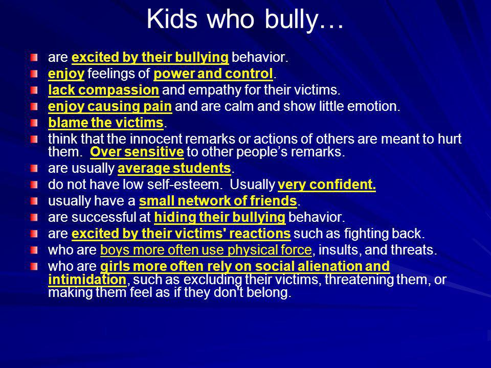 Kids who bully… are excited by their bullying behavior.