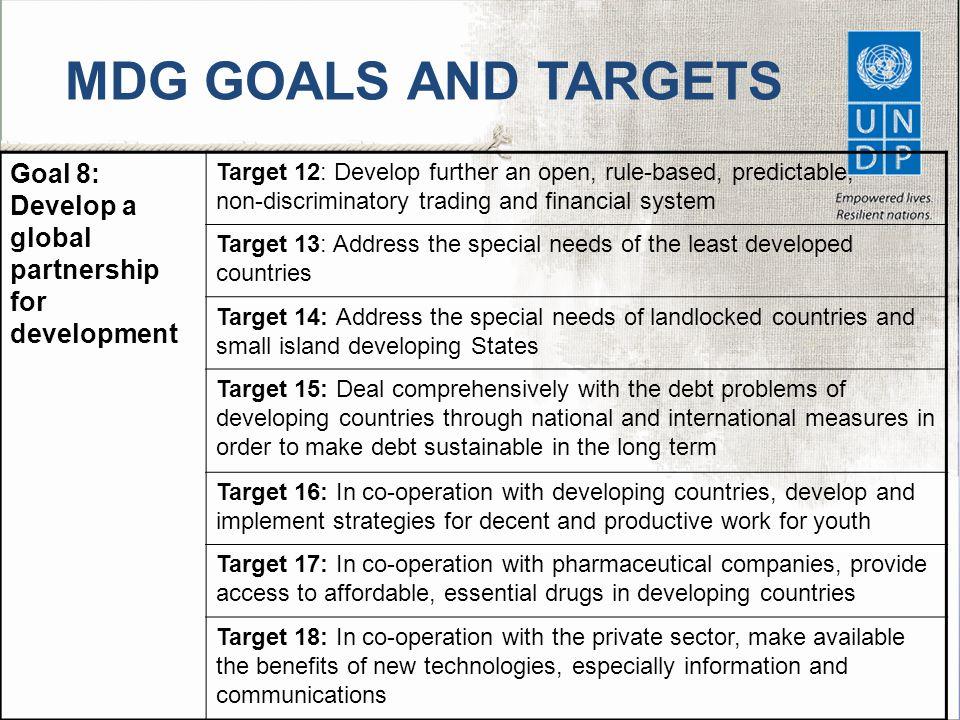 MDG GOALS AND TARGETS Goal 8: Develop a global partnership for development.
