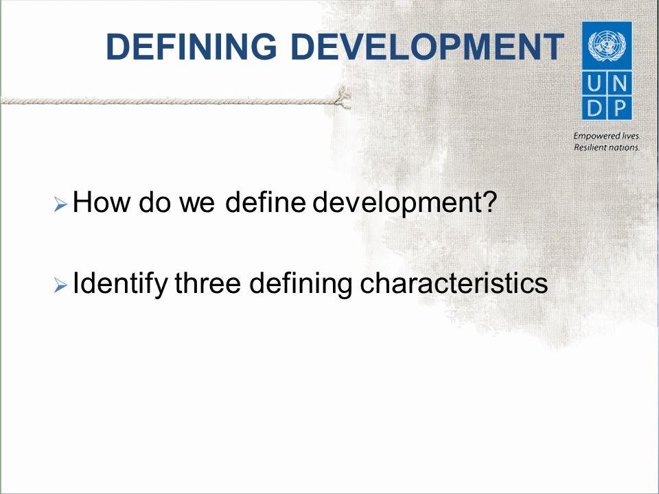 DEFINING DEVELOPMENT How do we define development