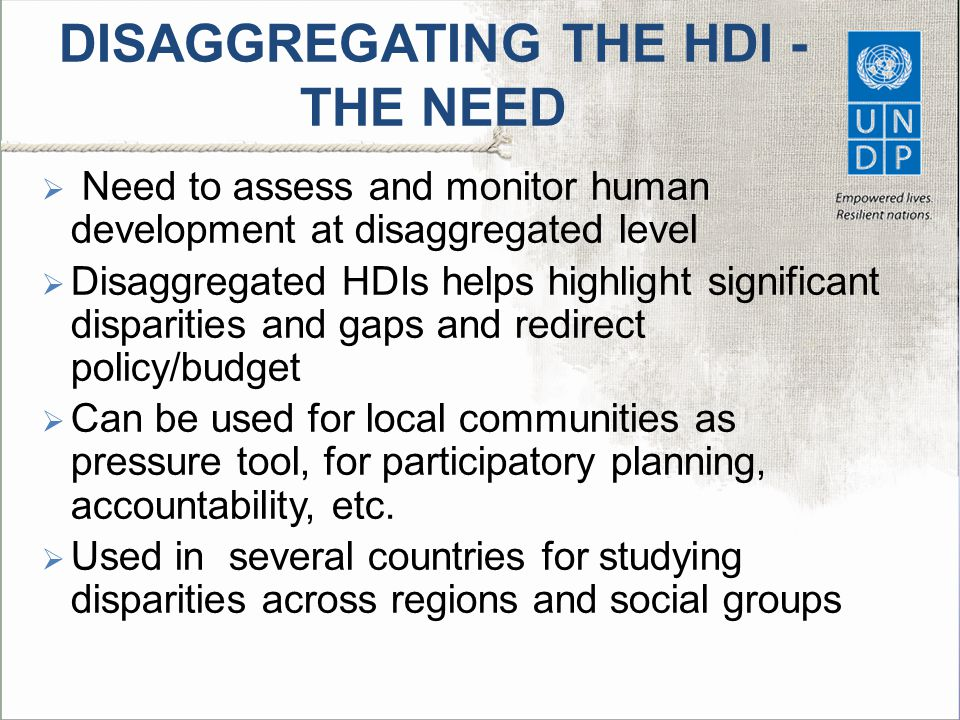 DISAGGREGATING THE HDI - THE NEED