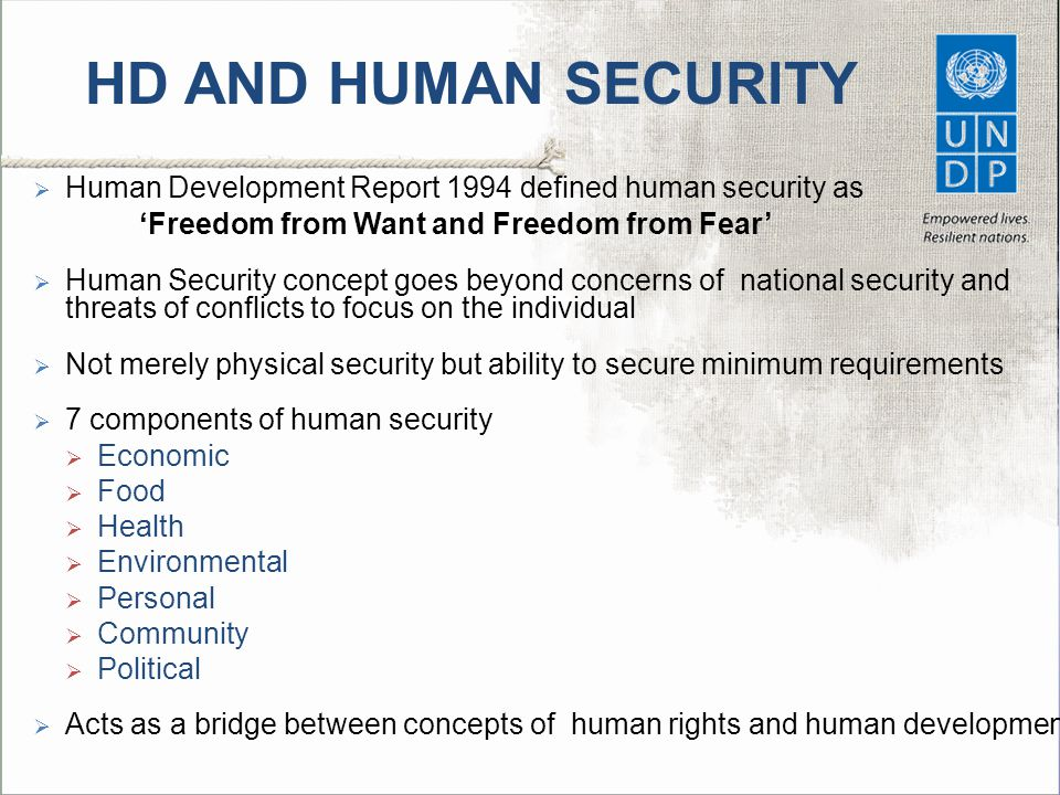 HD AND HUMAN SECURITY Human Development Report 1994 defined human security as. 'Freedom from Want and Freedom from Fear'