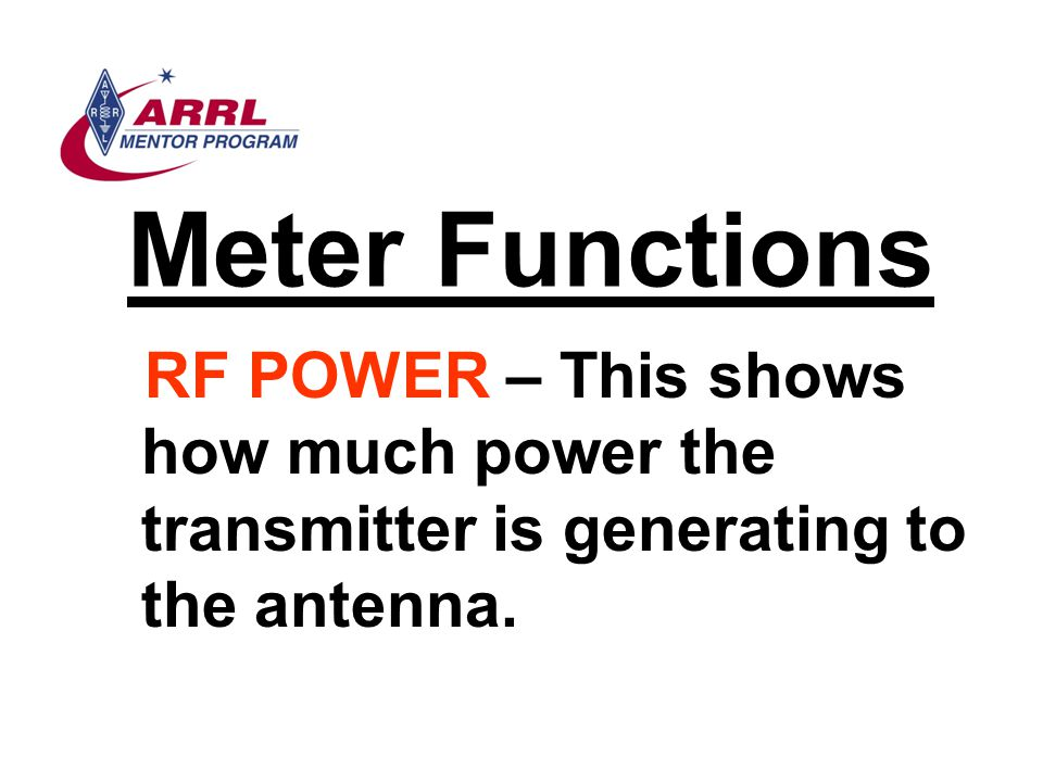 Meter Functions RF POWER – This shows how much power the transmitter is generating to the antenna.