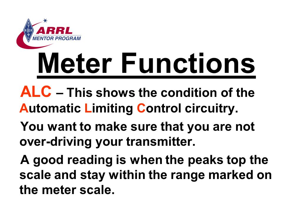 Meter Functions ALC – This shows the condition of the Automatic Limiting Control circuitry.
