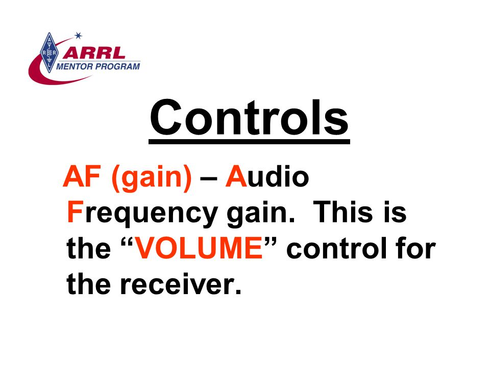 Controls AF (gain) – Audio Frequency gain. This is the VOLUME control for the receiver.
