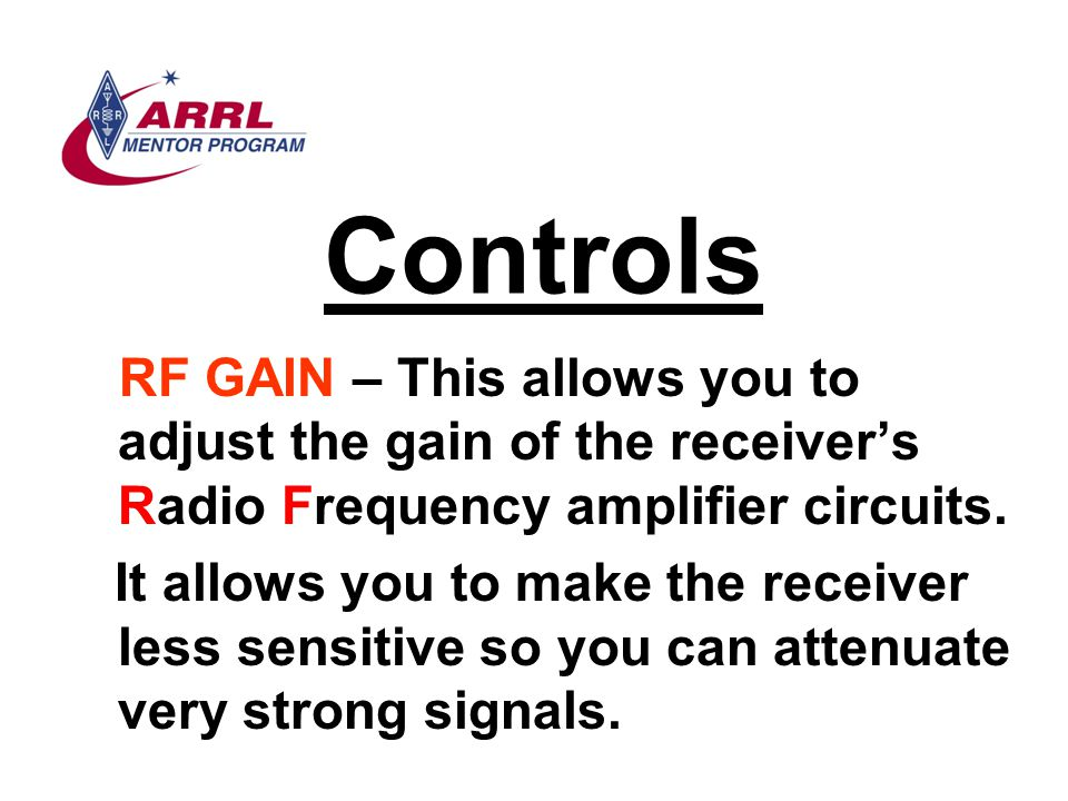 Controls RF GAIN – This allows you to adjust the gain of the receiver's Radio Frequency amplifier circuits.