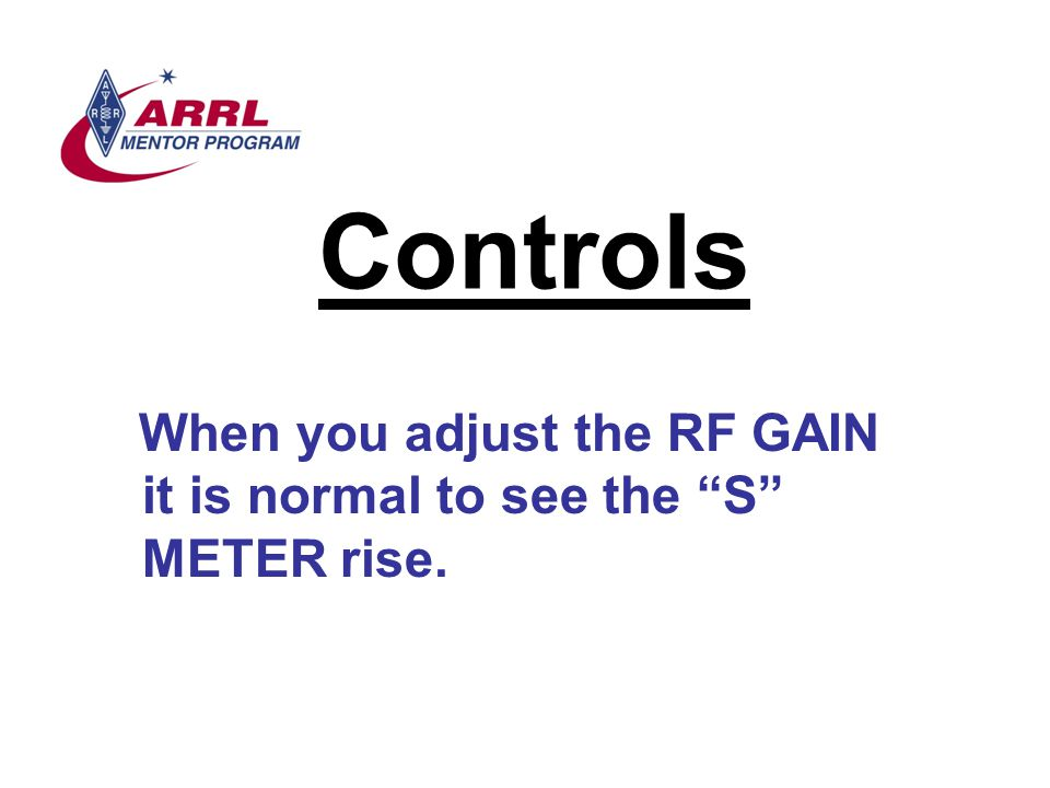 Controls When you adjust the RF GAIN it is normal to see the S METER rise.