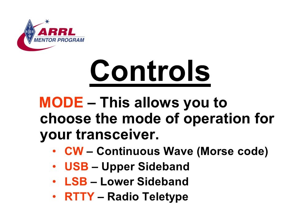 Controls MODE – This allows you to choose the mode of operation for your transceiver. CW – Continuous Wave (Morse code)