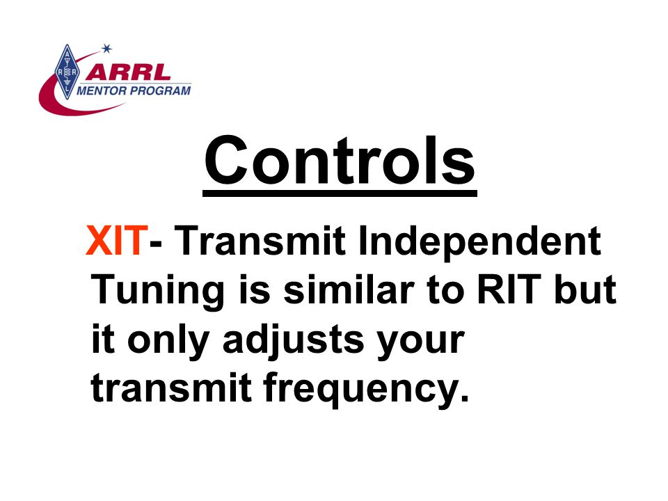 Controls XIT- Transmit Independent Tuning is similar to RIT but it only adjusts your transmit frequency.