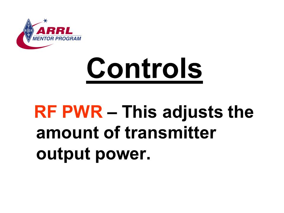 Controls RF PWR – This adjusts the amount of transmitter output power.