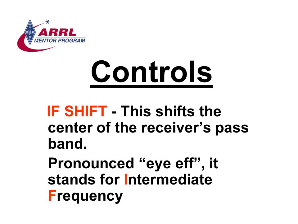 Controls IF SHIFT - This shifts the center of the receiver's pass band.